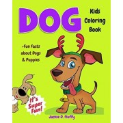 Dog Kids Coloring Book +Fun Facts about Dogs & Puppies: Children Activity Book for Boys & Girls Age 3-8, with 30 Super Fun Coloring Pages of These Pet, Paperback/Jackie D. Fluffy