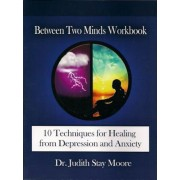 Between Two Minds Workbook: 10 Techniques for Healing from Depression and Anxiety, Paperback