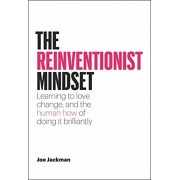 The Reinventionist Mindset: Learning to Love Change, and the Human How of Doing It Brilliantly, Hardcover/Joe Jackman