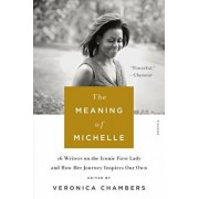 The Meaning of Michelle: 16 Writers on the Iconic First Lady and How Her Journey Inspires Our Own, Paperback/Veronica Chambers