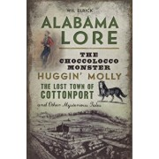 Alabama Lore: The Choccolocco Monster, Huggin' Molly, the Lost Town of Cottonport and Other Mysterious Tales, Paperback/Wil Elrick