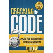 Cracking the Code: An Entrepreneur's Guide to Growing Your Business Through Mergers and Acquisitions for Pennies on the Dollar, Paperback/John Bly