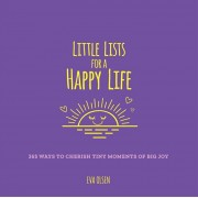Little Lists for a Happy Life: 365 Ways to Cherish Tiny Moments of Big Joy, Paperback/Eva Olsen