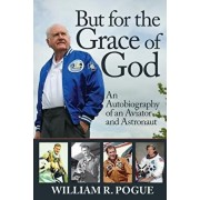 But for the Grace of God: An Autobiography of an Aviator and Astronaut, Paperback/William R. Pogue