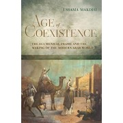 Age of Coexistence: The Ecumenical Frame and the Making of the Modern Arab World, Hardcover/Ussama Makdisi