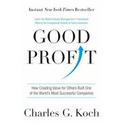 Good Profit: How Creating Value for Others Built One of the World's Most Successful Companies, Hardcover/Charles G. Koch