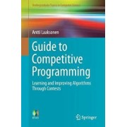 Guide to Competitive Programming: Learning and Improving Algorithms Through Contests, Paperback/Antti Laaksonen