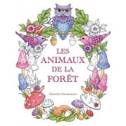 Les Animaux de la Foret: Un Livre de Coloriage Destine Aux Adultes Pour Rever Et Se Detendre.