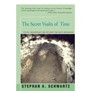 The Secret Vaults of Time: Psychic Archaeology and the Quest for Man's Beginnings, Paperback/Stephan Schwartz