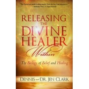 Releasing the Divine Healer Within: The Biology of Belief and Healing, Paperback