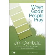 When God's People Pray: Six Sessions on the Transforming Power of Prayer, Paperback
