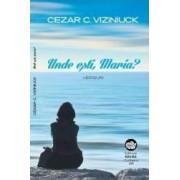 Unde esti Maria - Cezar C. Viziniuck