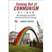 Coming Out of Communism: The Emergence of Lgbt Activism in Eastern Europe, Paperback/Conor O'Dwyer