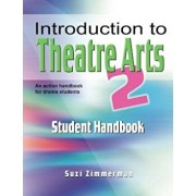 Introduction to Theatre Arts 2 Student Handbook: An Action Handbook for Middle Grade and High School Students and Teachers, Paperback/Suzi Zimmerman