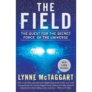 The Field: The Quest for the Secret Force of the Universe, Paperback/Lynne McTaggart