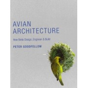 Avian Architecture: How Birds Design, Engineer, and ...