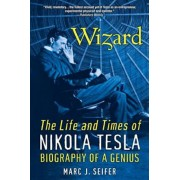 Wizard: The Life and Times of Nikola Tesla: Biography of a Genius, Paperback
