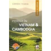 Pierdut in Vietnam si Cambodgia. Jurnal de calatorie - Catalin Vrabie