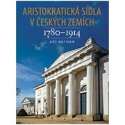 Aristokratická sídla v českých zemích 1780-1914(Jiří Kuthan)
