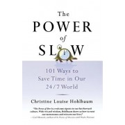 The Power of Slow: 101 Ways to Save Time in Our 24/7 World, Paperback/Christine Louise Hohlbaum