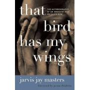 That Bird Has My Wings: The Autobiography of an Innocent Man on Death Row, Paperback