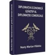 Diplomatia economica genotip al diplomatiei comerciale - Nasty Marian Vladoiu