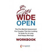 Eyes Wide Open Workbook: The Pre-Marital Assessment for Couples That Are Looking to Unite for a Long and Happy Marriage, Paperback/Dave Parrot