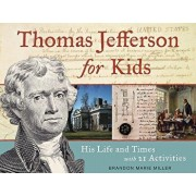 Thomas Jefferson for Kids: His Life and Times with 21 Activities, Paperback/Brandon Marie Miller