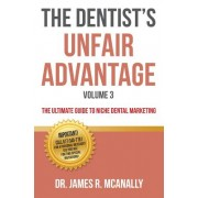 The Dentist's Unfair Advantage: The Ultimate Guide to Niche Dental Marketing
