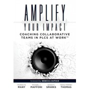 Amplify Your Impact: Coaching Collaborative Teams in Plcs (Instructional Leadership Development and Coaching Methods for Collaborative Lear, Paperback/Thomas W. Many