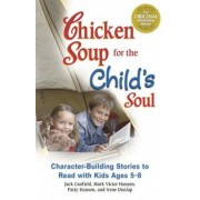 Chicken Soup for the Child's Soul: Character-Building Stories to Read with Kids Ages 5-8, Paperback