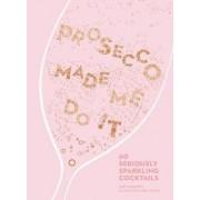 Prosecco Made Me Do It by Amy Zavatto