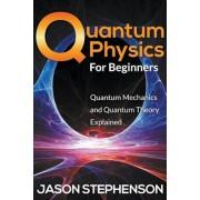Quantum Physics for Beginners: Quantum Mechanics and Quantum Theory Explained, Paperback