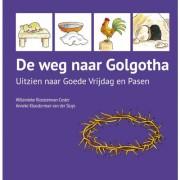De weg naar Golgotha - Willemieke Kloosterman-Coster en Anneke Kloosterman-van der Sluys