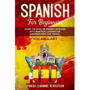 Spanish for Beginners: Learn the Basic of Spanish Grammar Language with Practical Lessons for Conversations and Travel. VOCABULARY, Paperback/Spanish Learning Revolution