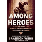 Among Heroes: A U.S. Navy Seal's True Story of Friendship, Heroism, and the Ultimate Sacrifice, Paperback/Brandon Webb