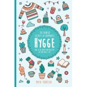 Hygge: The Danish Secrets of Happiness: How to be Happy and Healthy in Your Daily Life., Paperback/Maya Thoresen