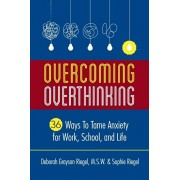 Overcoming Overthinking: 36 Ways to Tame Anxiety for Work, School, and Life, Paperback/Deborah Grayson Riegel