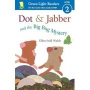 Dot & Jabber and the Big Bug Mystery, Paperback/Ellen Stoll Walsh