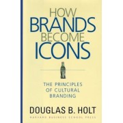 How Brands Become Icons: The Principles of Cultural Branding, Hardcover
