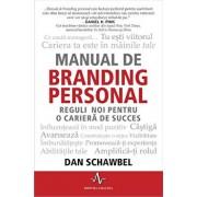 Manual de branding personal. Reguli noi pentru o cariera de succes/Dan Schawbel