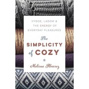 The Simplicity of Cozy: Hygge, Lagom & the Energy of Everyday Pleasures, Paperback