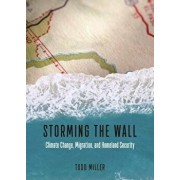 Storming the Wall: Climate Change, Migration, and Homeland Security, Paperback/Todd Miller