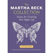 The Martha Beck Collection: Essays for Creating Your Right Life, Volume One, Paperback/Martha Beck