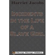 Incidents in the Life of a Slave Girl (Chump Change Edition), Paperback/Harriet Jacobs