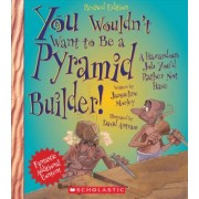 You Wouldn't Want to Be a Pyramid Builder! (Revised Edition), Paperback