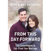 From This Day Forward: Five Commitments to Fail-Proof Your Marriage, Paperback