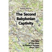 The Second Babylonian Captivity: The Fate of the Jews in Eastern Europe Since 1941, Paperback/Steffen Werner