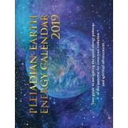 Pleiadian-Earth Energy 2019 Calendar: Your Guide to Navigating the Spiral Energies of the Universe, Paperback/Pia Orleane