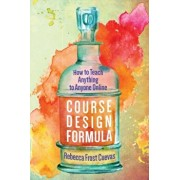 Course Design Formula: How to Teach Anything to Anyone Online, Paperback/Rebecca Frost Cuevas